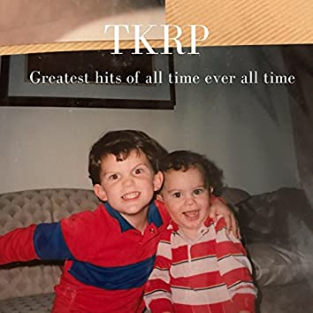 Tkrp Greatest Hits of All Time Ever All Time