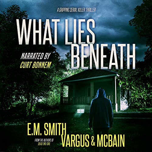 What Lies Beneath (A Gripping Serial Killer Thriller) Audiobook By L.T. Vargus, E.M. Smith, Tim McBain cover art