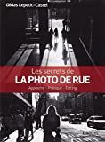 Les secrets de la photo de rue - Approche - Pratique - Editing.