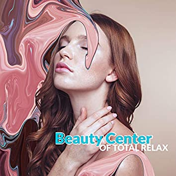Beauty Center of Total Relax: New Age Music, Relaxing Nature Sounds, Healing Spa, Massage, Wellness Treatments
