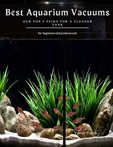 Best Aquarium Vacuums: Our Top 5 Picks for a Cleaner Tank