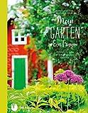 Mein Garten - Ein Traum: Inspirationen für naturnahe Gärten