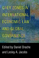 Grey Zones in International Economic Law and Global Governance (Asia Pacific Legal Culture and Globalization)