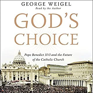 God's Choice     Pope Benedict XVI and the Future of the Catholic Church              By:                                                                                                                                 George Weigel                               Narrated by:                                                                                                                                 George Weigel                      Length: 7 hrs and 53 mins     6 ratings     Overall 4.7