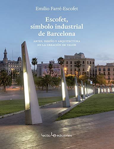 Escofet, símbolo industrial de Barcelona: Artes, diseño y arquitectura en la creación...