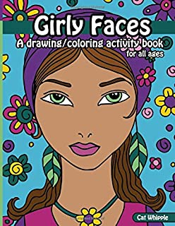 Girly Faces: A drawing/coloring activity book for all ages