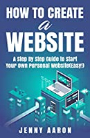 How to Create a Website: A Step By Step Guide to Start Your Own Personal Website Front Cover