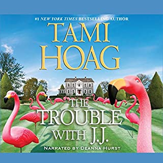 The Trouble with J. J.                   By:                                                                                                                                 Tami Hoag                               Narrated by:                                                                                                                                 Deanna Hurst                      Length: 7 hrs and 44 mins     115 ratings     Overall 3.5