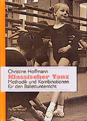 Klassischer Tanz: Methodik und Kombination für den Ballettunterricht
