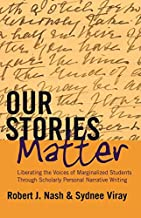 Our Stories Matter: Liberating the Voices of Marginalized Students Through Scholarly Personal Narrative Writing (Counterpo...