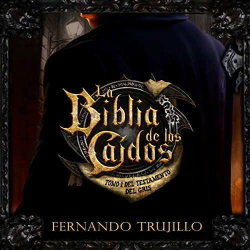 Couverture de La Biblia de los Caídos: Tomo 1 del Testamento del Gris [The Bible of the Fallen: Part 1 of the Testament of the Grey]