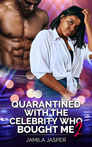 Quarantined With The Celebrity Who Bought Me 2: BWWM Romance For Quarantine (BWWM Quarantine Chronicles)