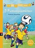 Erst ich ein Stück, dann du - 3 Fußballgeschichten (Erst ich ein Stück... Themenbände 8)