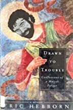 Drawn to Trouble: Confessions of a Master Forger