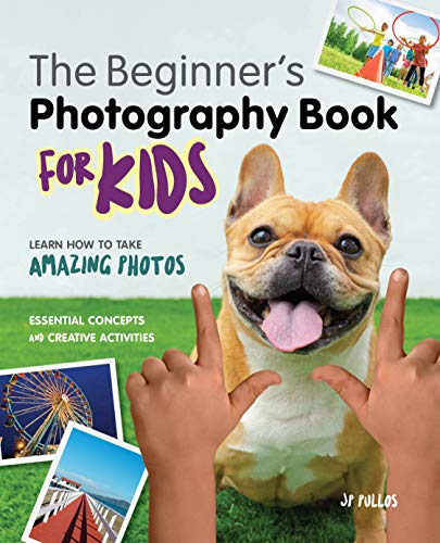 Photography for Kids: A Beginner's Book