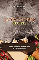 Slow Cooker Recipes: Simple Recipes to Make the Most of Your Slow Cooker