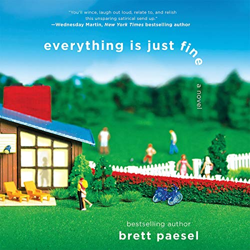 Everything Is Just Fine                   By:                                                                                                                                 Brett Paesel                               Narrated by:                                                                                                                                 Brett Paesel                      Length: 11 hrs and 42 mins     Not rated yet     Overall 0.0