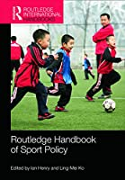 Routledge Handbook of Sport Policy (Routledge International Handbooks)