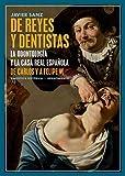 De reyes y dentistas: La Odontología y la Casa Real española. De Carlos V a Felipe VI: 39 (Biblioteca Histórica)