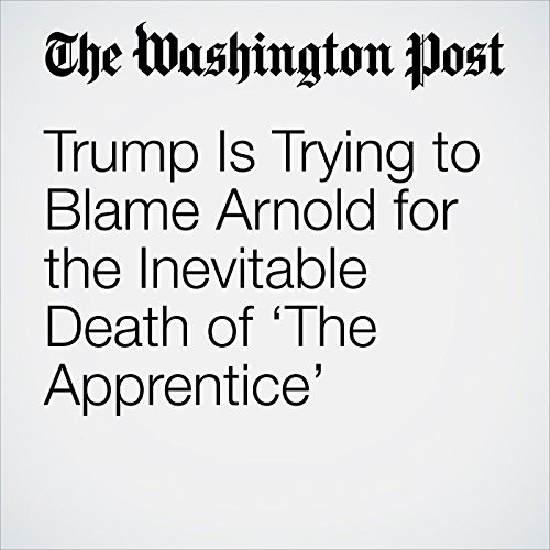 Trump Is Trying to Blame Arnold for the Inevitable Death of 'The Apprentice' copertina