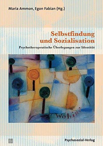 Selbstfindung und Sozialisation: Psychotherapeutische Überlegungen zur Identität (Therapie & Beratung)