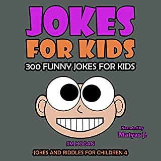 Jokes for Kids: 300 Funny Jokes for Kids     Jokes and Riddles for Children, Book 4              Written by:                                                                                                                                 Jim Hogan                               Narrated by:                                                                                                                                 Matyas J.                      Length: 35 mins     Not rated yet     Overall 0.0