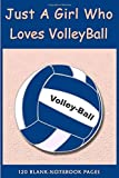 Just A Girl Who Loves Volleball: Volleyball Journal Notebook / Gifts for Volleyball Players Girls Team Coaches Lovers Women Lady / Funny Volleball ... Diary Notepad To Write In, Volly Ball Lovers