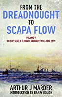 From the Dreadnought to Scapa Flow, Volume V: Victory and Aftermath, January 1918??une 1919 (From the Dreadnought to Scapa Flow series) by Arthur Marder(2014-06-15)