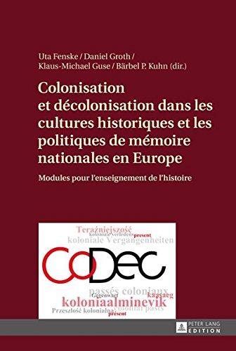 Colonisation et décolonisation dans les cultures historiques et les politiques de mémoire nationales en Europe: Modules pour l'enseignement de l'histoire