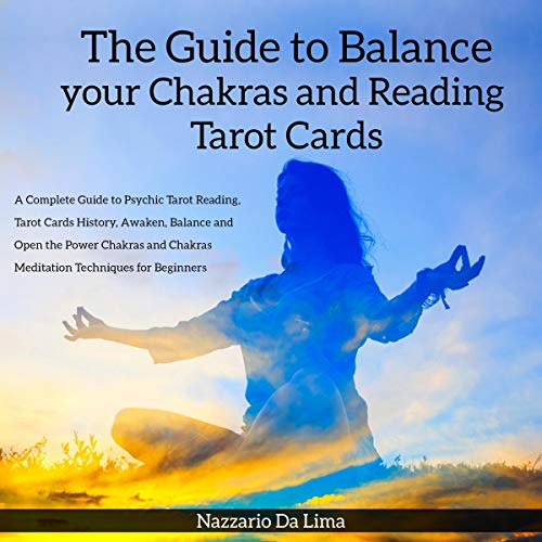 The Guide to Balance Your Chakras and Reading Tarot Cards audiobook cover art