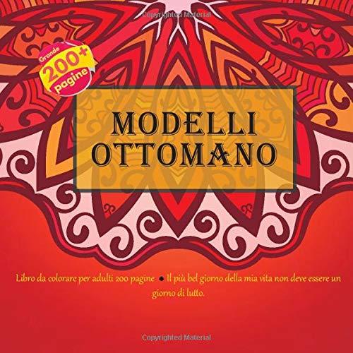Modelli ottomano Libro da colorare per adulti 200 pagine - Il più bel giorno della mia vita non deve essere un giorno di lutto. (Mandala, Band 1)