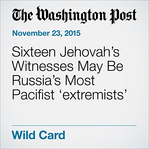 Sixteen Jehovah's Witnesses May Be Russia's Most Pacifist 'extremists' audiobook cover art