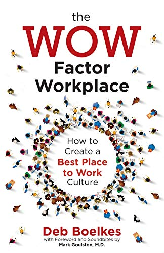 The WOW Factor Workplace: How to Create a Best Place to Work Culture
