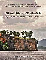 Estrategia Y Propaganda: Arquitectura Militar En El Caribe (1689-1748) (Bibliotheca Archaeologica)