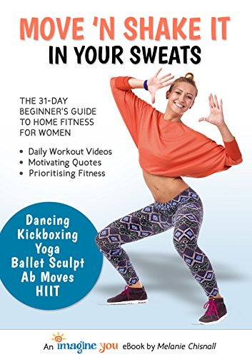 Move 'n Shake it in Your Sweats: The 31-Day Beginner's Guide to Home Fitness For Women (English Edition)