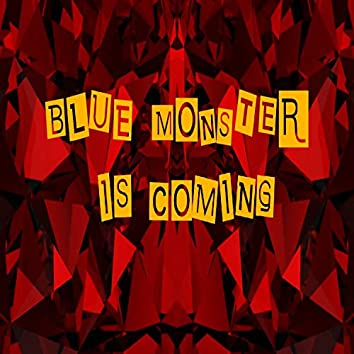 BLUE MONSTER IS COMING