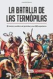 La batalla de las Termópilas: El heroico sacrificio de Leónidas y sus 300 espartanos