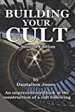 Building Your Cult - Second Edition: An unprecedented look at the building of a cult following