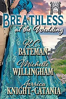 Breathless at the Wedding (A Summer Wedding at Castle Keyvnor Book 3) by [Michelle Willingham, Jerrica Knight-Catania, K.C. Bateman]