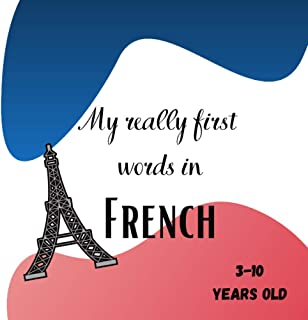 My really first words in French 3-10 years old: [Format carré 21x21cm|30 pages][Livre Langue] Book for children to learn t...