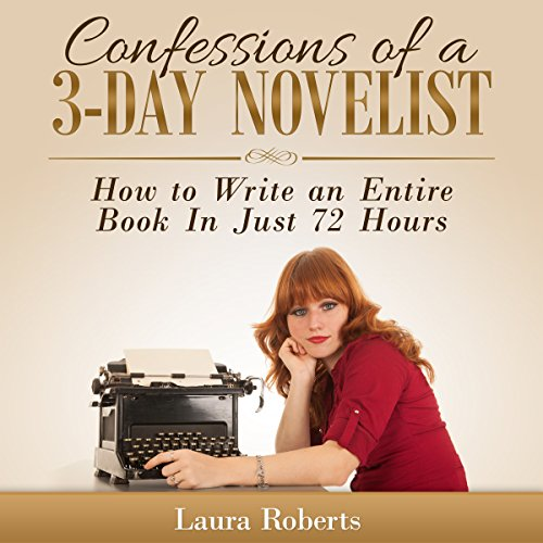 Confessions of a 3-Day Novelist: How to Write an Entire Book in Just 72 Hours audiobook cover art