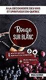 Rouge sur blanc: Guide des vins et spiritueux du Québec et du Canada