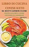 libro di cucina cinese keto 50+ ricette saporite e facili per una sana dieta a basso contenuto di carboidrati