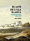 El mite de l'illa blanca: Imatges d'Eivissa, 1867-1919: 27 (Biblioteca Abat Oliba -il·lustrada-)
