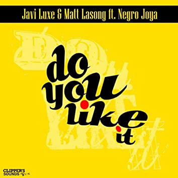 Do You Like It? (feat. Negro Joya)