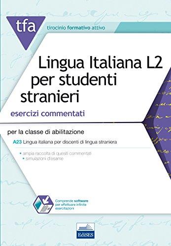 TFA. Lingua italiana L2 per studenti stranieri. Esercizi commentati per la classe di abilitazione A23