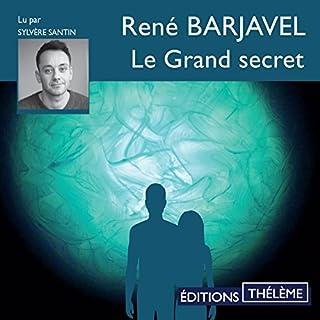 Le grand secret                   De :                                                                                                                                 René Barjavel                               Lu par :                                                                                                                                 Sylvère Santin                      Durée : 9 h et 42 min     23 notations     Global 3,9
