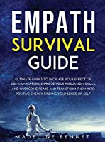 Empath Survival Guide: Ultimate Guides To Increase Your Effect Of Communication, Improve Your rsuasion Skills, And Overcome Fears And Transform Them Into Positive Energy Finding Your Sense Of Self.