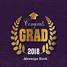 Congrats Grad 2018 Message Book: Congratulatory Guest Book With Motivational Quote And Gift Log Memory Year Book Keepsake Scrapbook For Graduates (Graduation Collections)