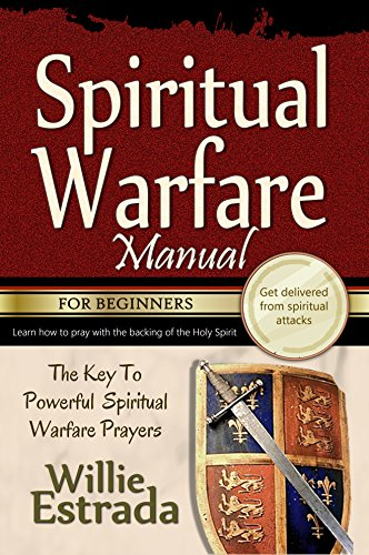 Spiritual Warfare Manual for Beginners: The Key To Powerful Spiritual Warfare Prayers / Praying with the power and backing of the Holy Spirit by [Willie Estrada]